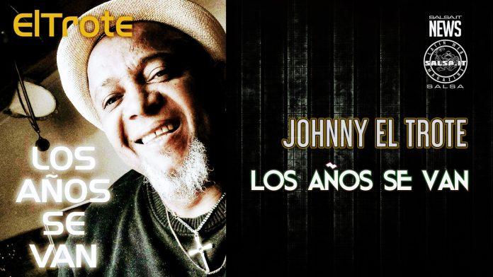 Johnny El Trote - Los Años Se Van (2021 News Salsa)