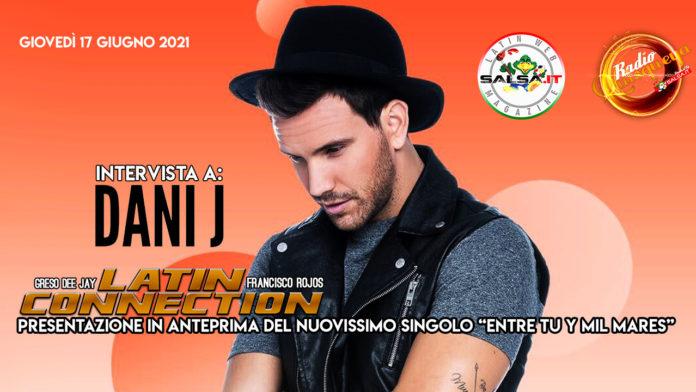 Latin Connection - Intervista a Dani J (Presentazione nuovo singolo 2021 Entre Tu Y Mil Mares)
