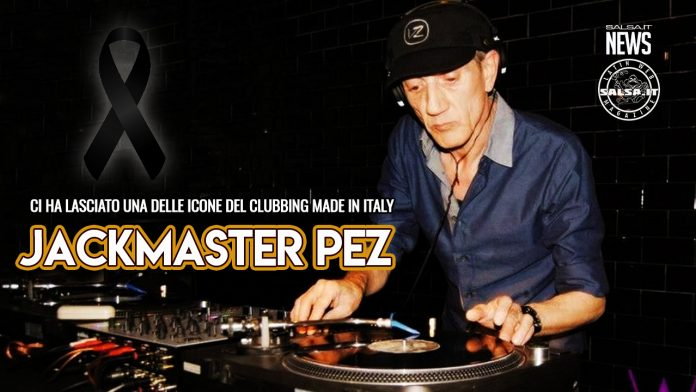Jackmaster Pez - Ci lascia una delle icone del DJing - pioniere del clubbing (2021 News Slsa.it)